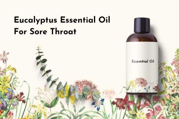 Eucalyptus Essential Oil for Sore Throat