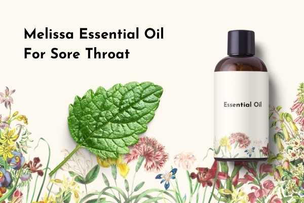 Melissa Essential Oil for Sore Throat