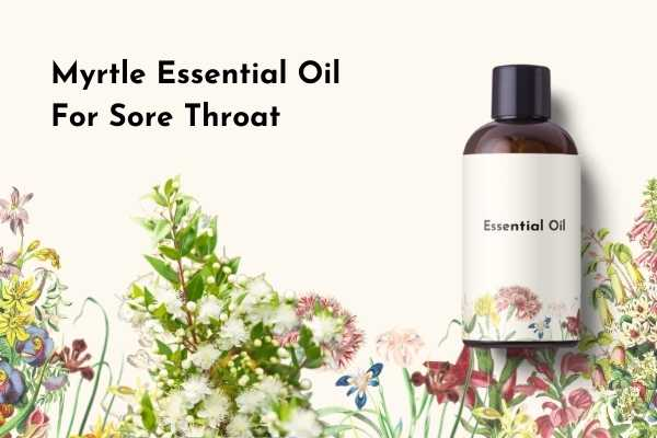 Myrtle Essential Oil for Sore Throat